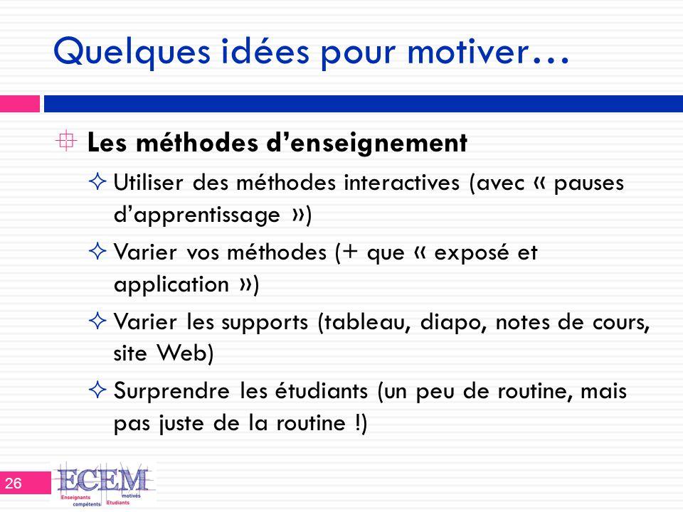 Quelques idées pour motiver…  Les méthodes d'enseignement  Utiliser des méthodes interactives (avec « pauses d'apprentissage »)  Varier vos méthode