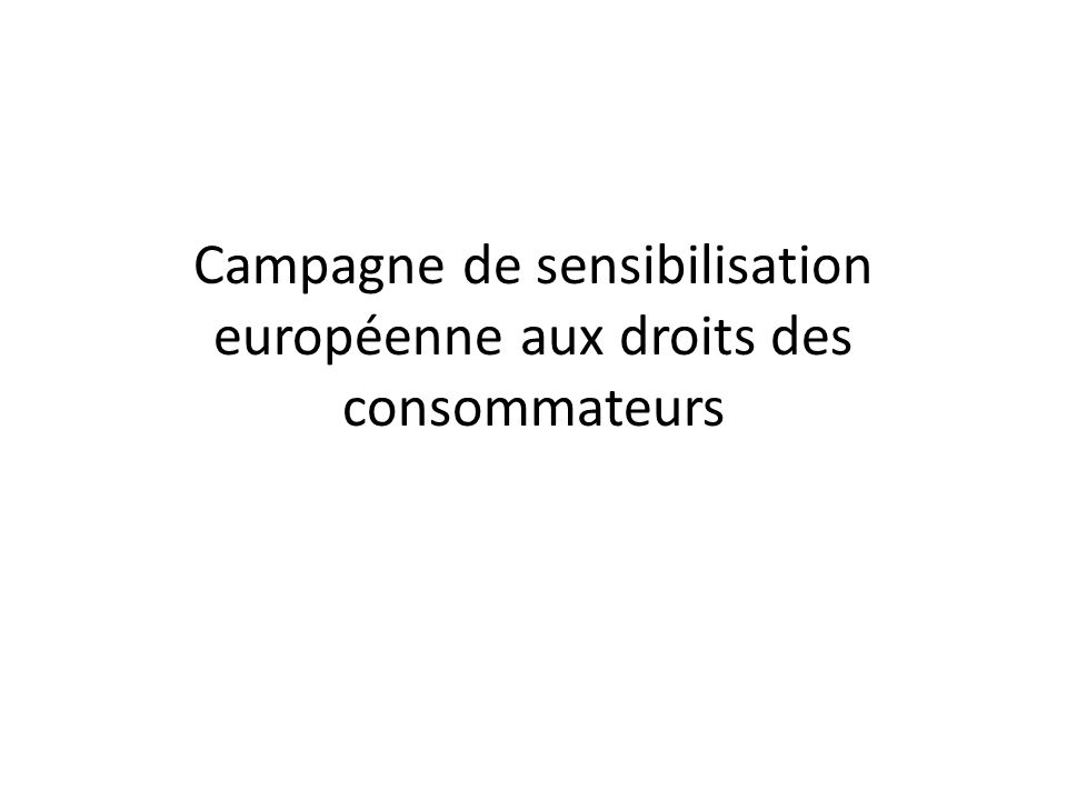 Campagne de sensibilisation européenne aux droits des consommateurs