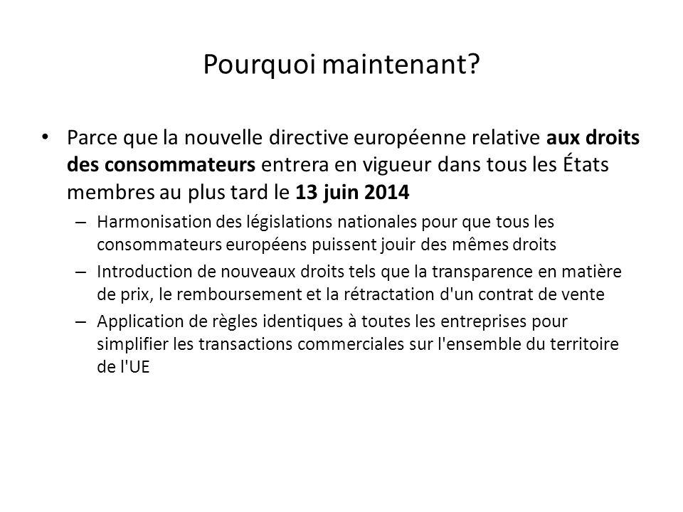Pourquoi maintenant? Parce que la nouvelle directive européenne relative aux droits des consommateurs entrera en vigueur dans tous les États membres a