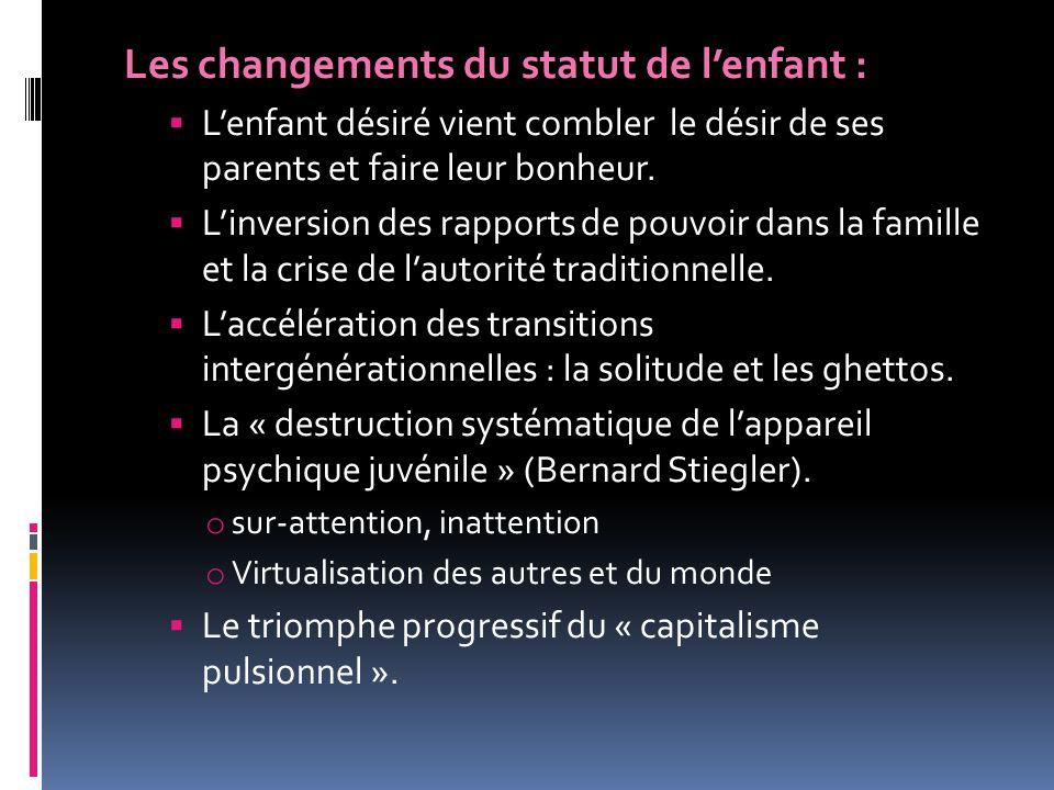 Les changements du statut de l'enfant :  L'enfant désiré vient combler le désir de ses parents et faire leur bonheur.  L'inversion des rapports de p