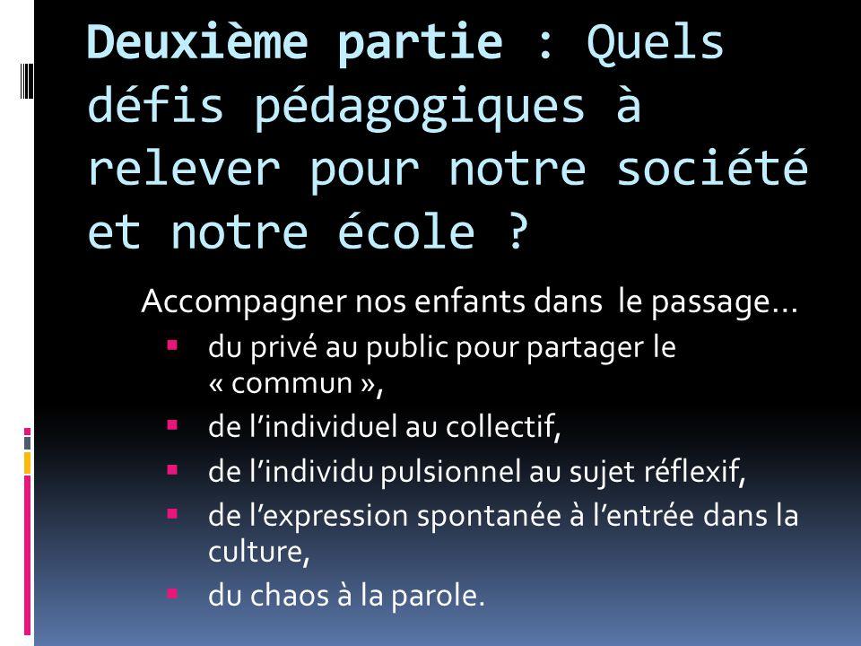Deuxième partie : Quels défis pédagogiques à relever pour notre société et notre école ? Accompagner nos enfants dans le passage…  du privé au public