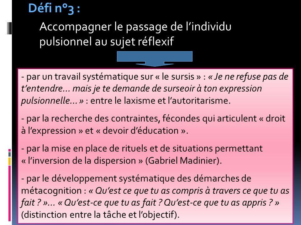 14 Défi n°3 : Accompagner le passage de l'individu pulsionnel au sujet réflexif - par un travail systématique sur « le sursis » : « Je ne refuse pas d