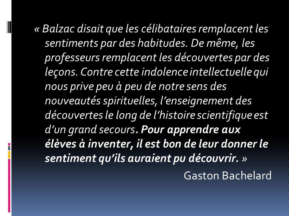 « Balzac disait que les célibataires remplacent les sentiments par des habitudes. De même, les professeurs remplacent les découvertes par des leçons.