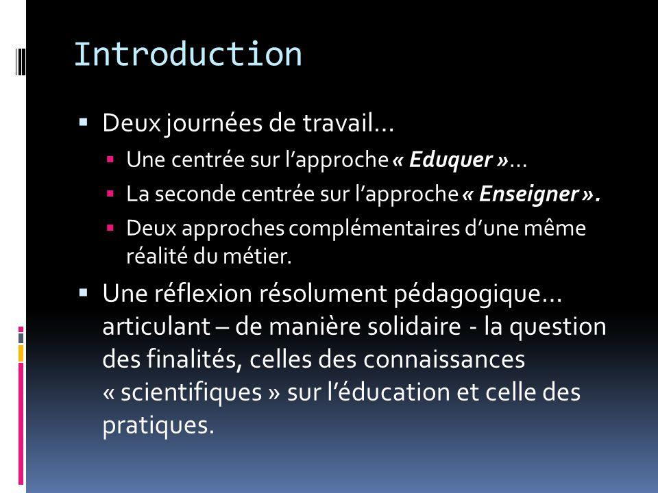 Introduction  Deux journées de travail…  Une centrée sur l'approche « Eduquer »…  La seconde centrée sur l'approche « Enseigner ».  Deux approches