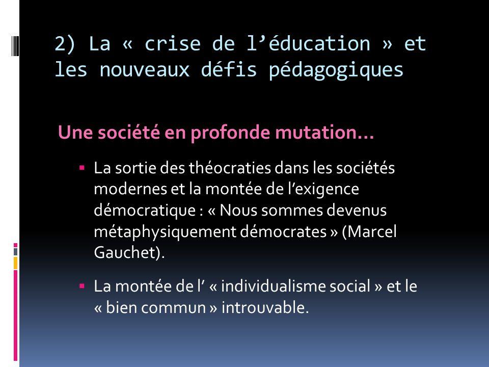 2) La « crise de l'éducation » et les nouveaux défis pédagogiques Une société en profonde mutation…  La sortie des théocraties dans les sociétés mode