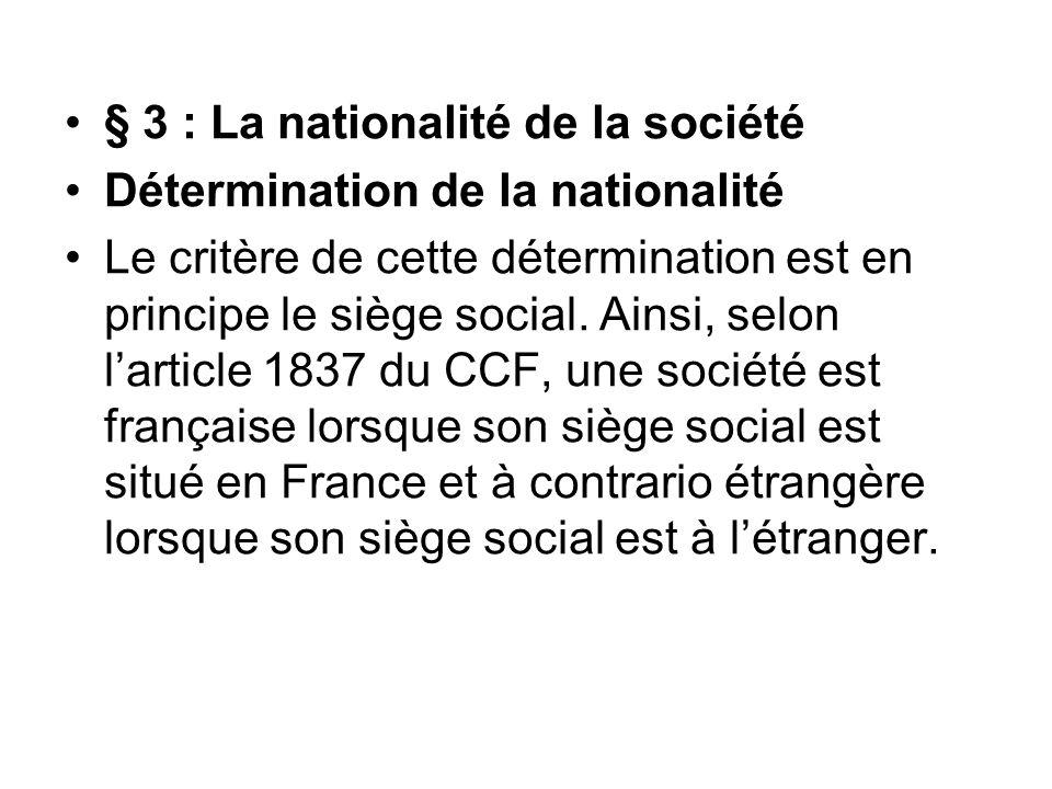 § 3 : La nationalité de la société Détermination de la nationalité Le critère de cette détermination est en principe le siège social.