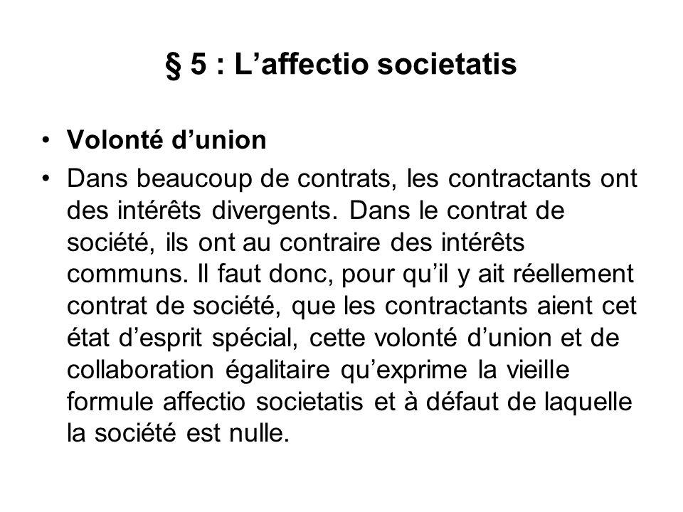 § 5 : L'affectio societatis Volonté d'union Dans beaucoup de contrats, les contractants ont des intérêts divergents.