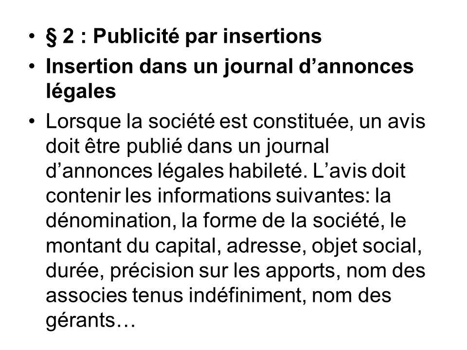§ 2 : Publicité par insertions Insertion dans un journal d'annonces légales Lorsque la société est constituée, un avis doit être publié dans un journal d'annonces légales habileté.