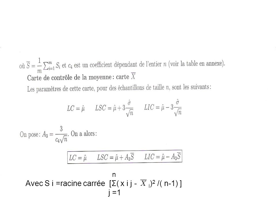 n Avec S i =racine carrée [Σ( x i j - i ) 2 /( n-1) ] j =1