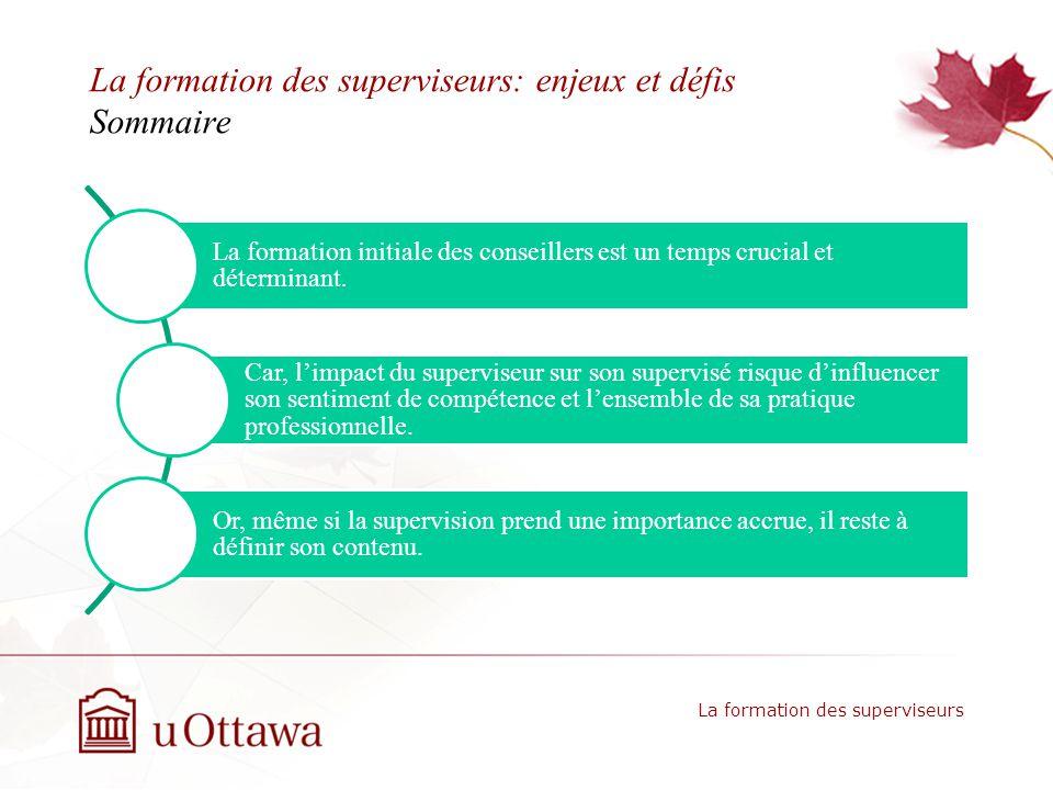 La formation des superviseurs: enjeux et défis Sommaire La formation initiale des conseillers est un temps crucial et déterminant.