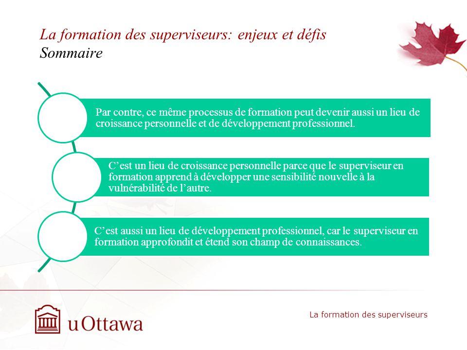 La formation des superviseurs: enjeux et défis Sommaire Par contre, ce même processus de formation peut devenir aussi un lieu de croissance personnelle et de développement professionnel.