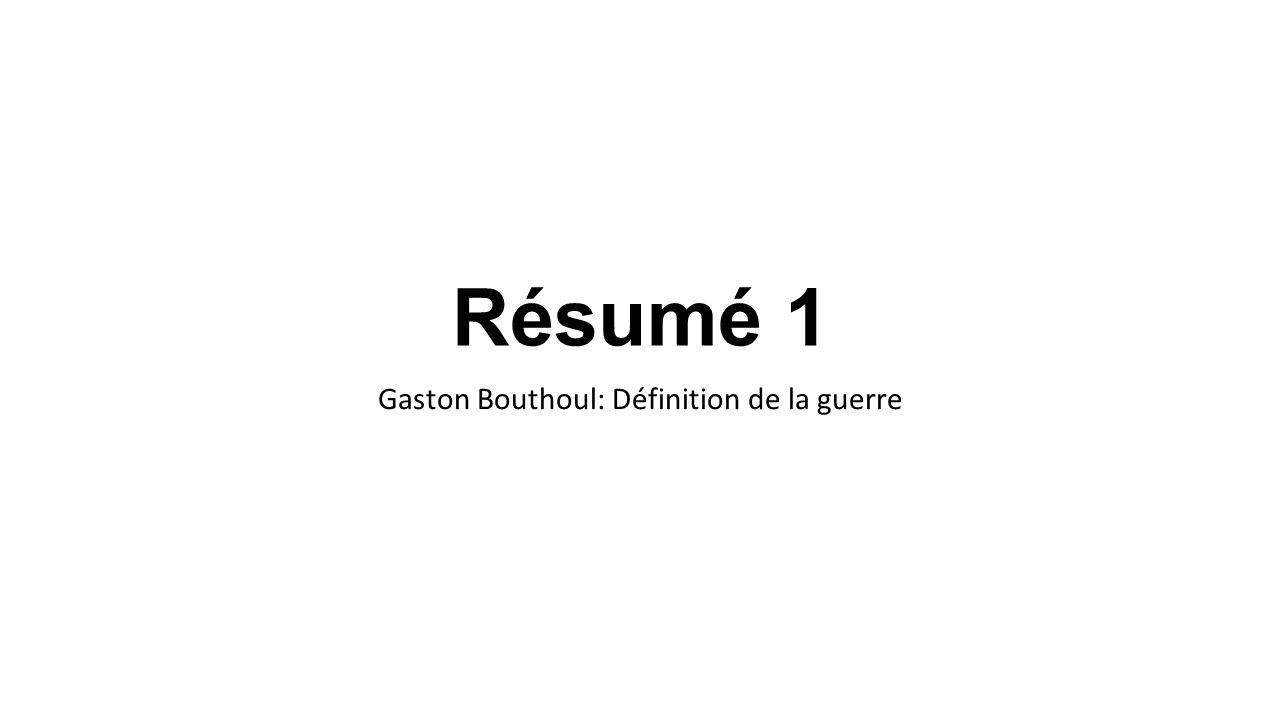Résumé 1 Gaston Bouthoul: Définition de la guerre