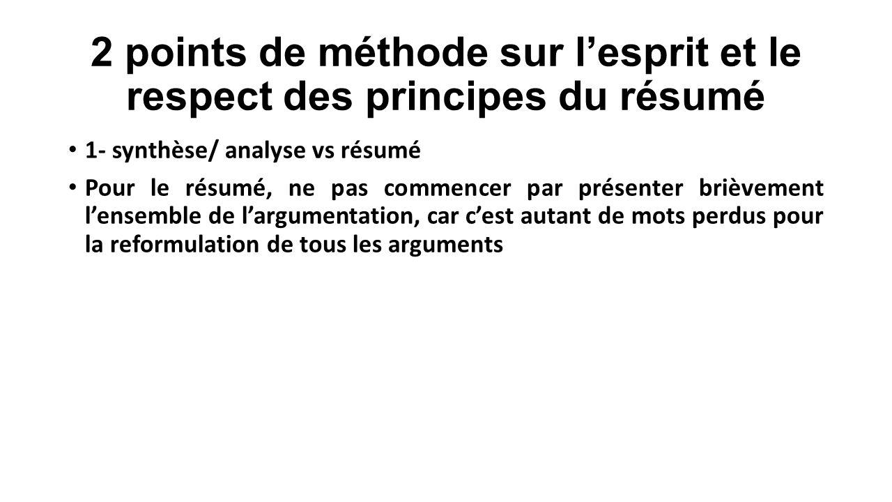 2 points de méthode sur l'esprit et le respect des principes du résumé 1- synthèse/ analyse vs résumé Pour le résumé, ne pas commencer par présenter b