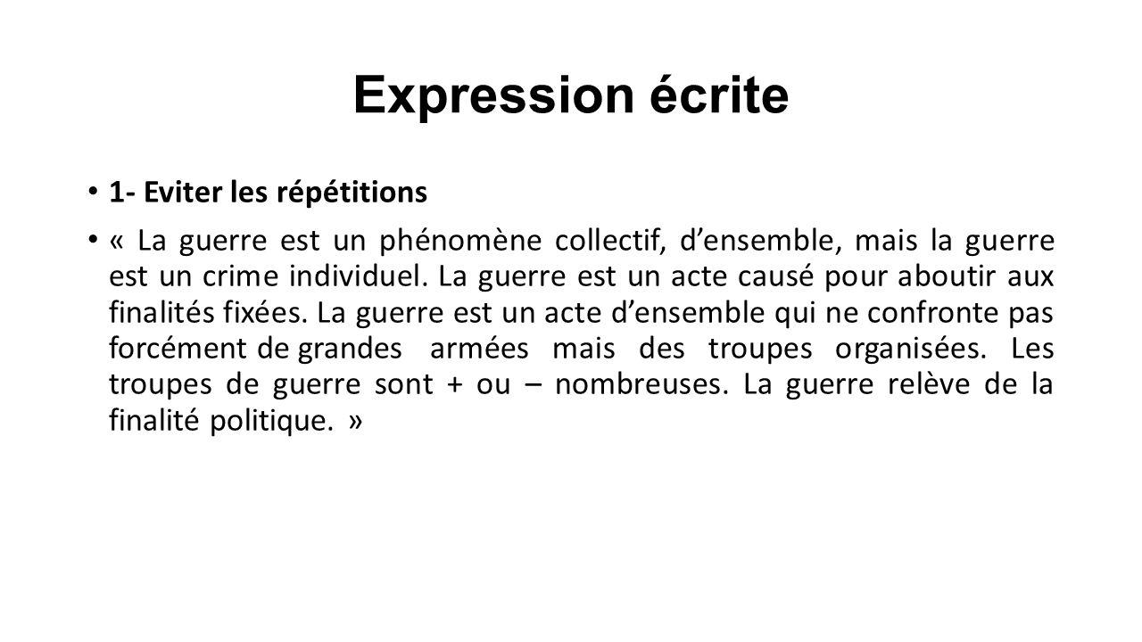 Expression écrite 1- Eviter les répétitions « La guerre est un phénomène collectif, d'ensemble, mais la guerre est un crime individuel. La guerre est