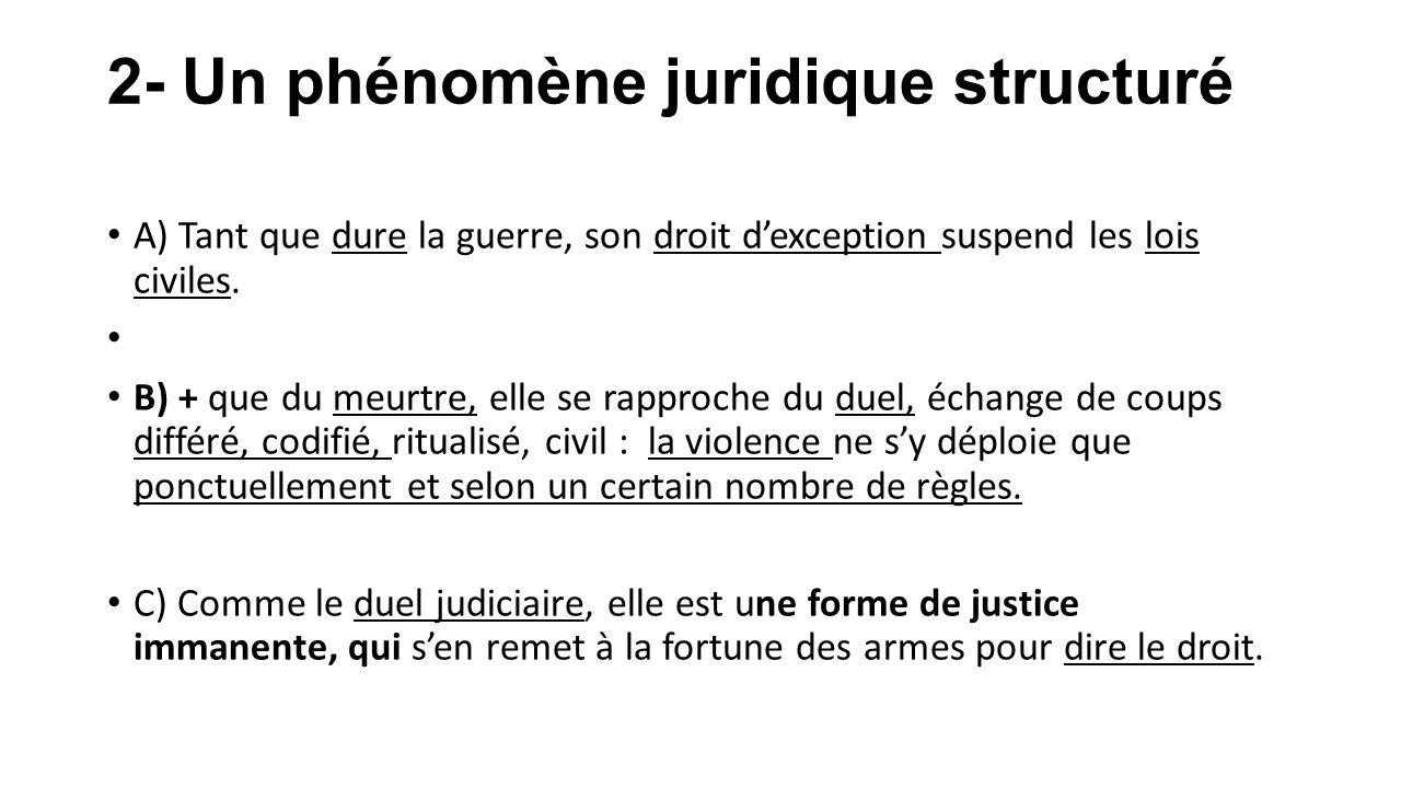 2- Un phénomène juridique structuré A) Tant que dure la guerre, son droit d'exception suspend les lois civiles. B) + que du meurtre, elle se rapproche
