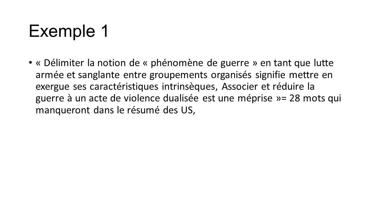 Exemple 2 « Pour déterminer 'le phénomène de guerre', il est important de s'intéresser aux trois caractères qui suivent: collectif, juridique et organisé, objectif » = 11 mots/ 211