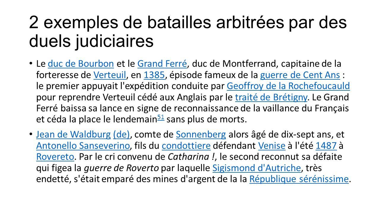 2 exemples de batailles arbitrées par des duels judiciaires Le duc de Bourbon et le Grand Ferré, duc de Montferrand, capitaine de la forteresse de Ver