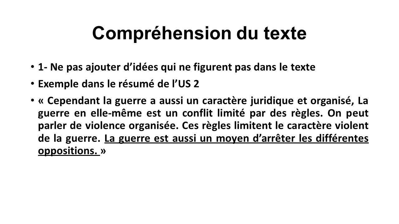 Compréhension du texte 1- Ne pas ajouter d'idées qui ne figurent pas dans le texte Exemple dans le résumé de l'US 2 « Cependant la guerre a aussi un c