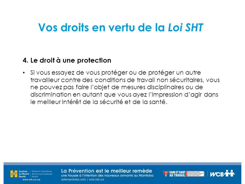 Vos droits en vertu de la Loi SHT 4. Le droit à une protection Si vous essayez de vous protéger ou de protéger un autre travailleur contre des conditi
