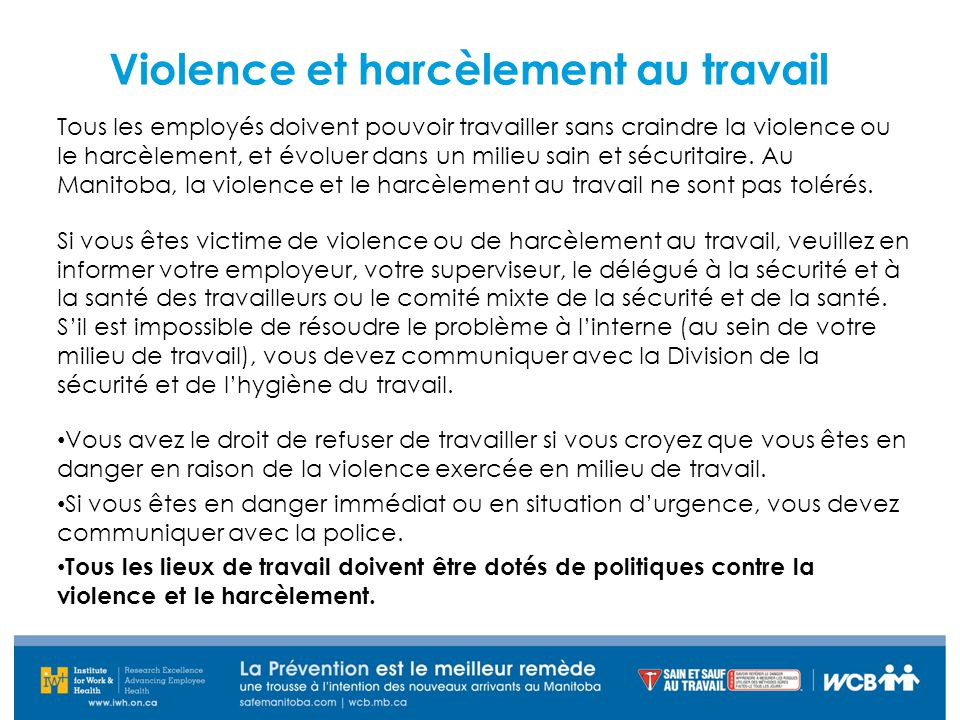 Violence et harcèlement au travail Tous les employés doivent pouvoir travailler sans craindre la violence ou le harcèlement, et évoluer dans un milieu sain et sécuritaire.