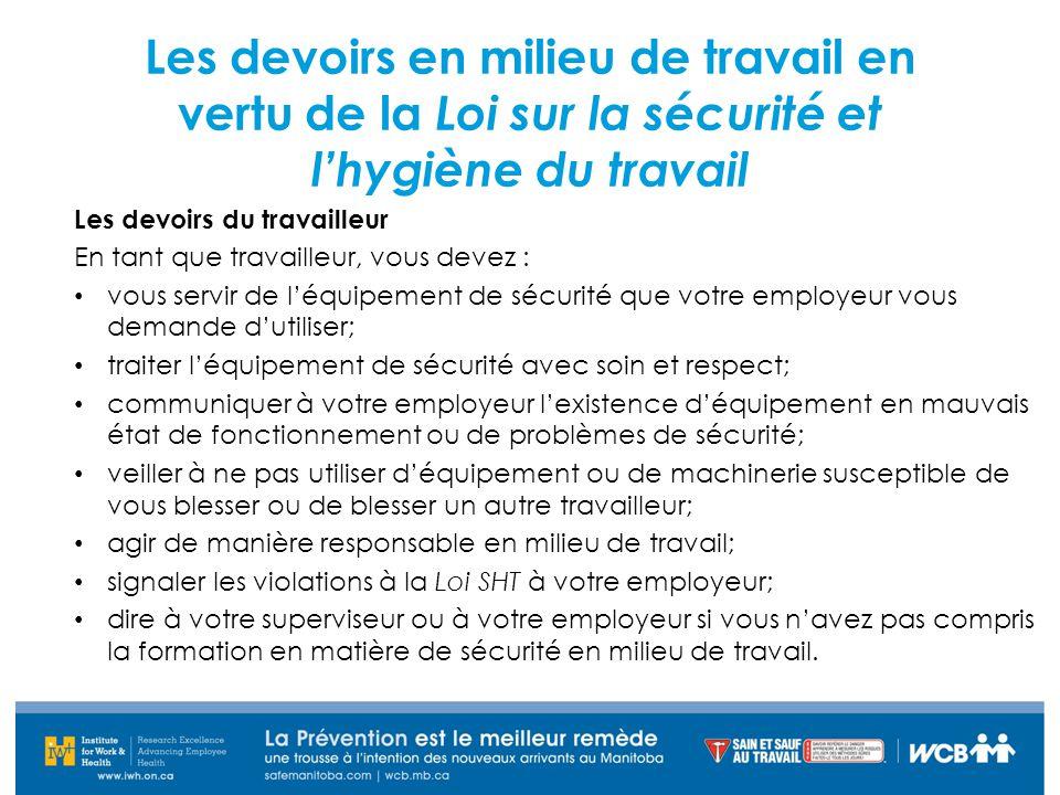 Les devoirs du travailleur En tant que travailleur, vous devez : vous servir de l'équipement de sécurité que votre employeur vous demande d'utiliser;