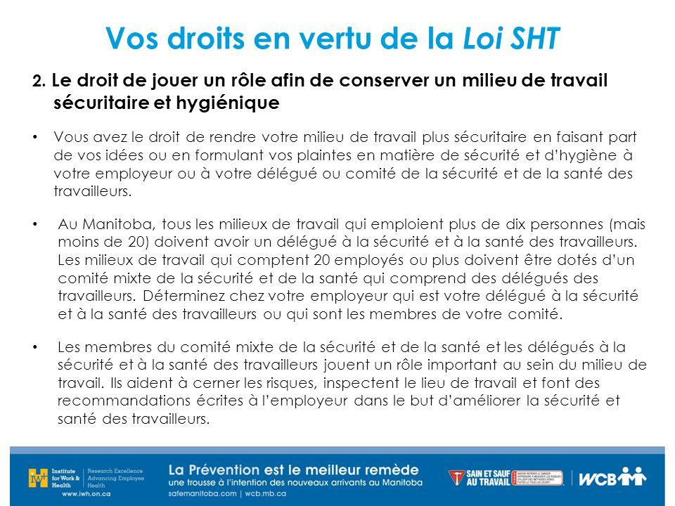 Vos droits en vertu de la Loi SHT 2. Le droit de jouer un rôle afin de conserver un milieu de travail sécuritaire et hygiénique Vous avez le droit de