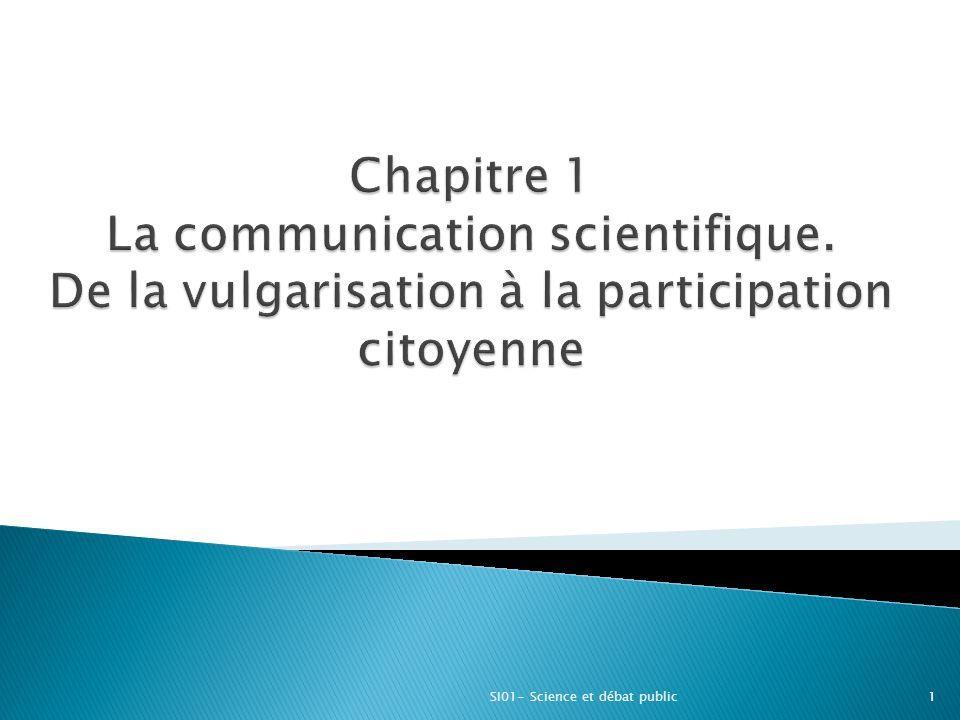  Partie 1- Histoire de la vulgarisation  Partie 2 – La communication scientifique entre pédagogie et industries culturelles  Partie 3- Les nouvelles formes de diffusion des sciences : quels enjeux .