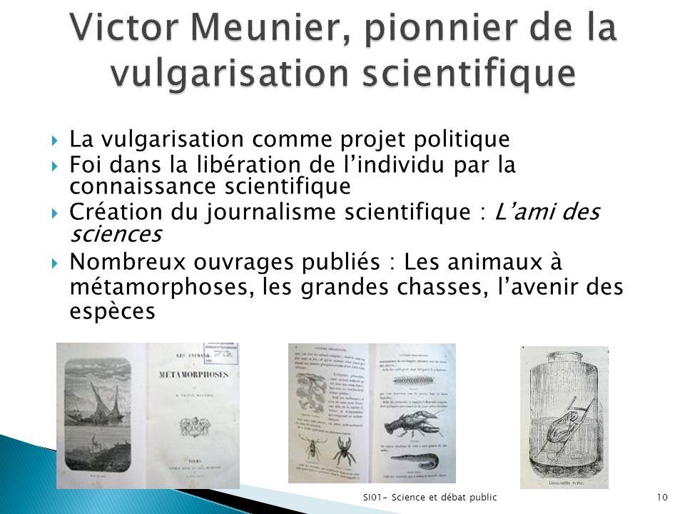  La vulgarisation comme projet politique  Foi dans la libération de l'individu par la connaissance scientifique  Création du journalisme scientifiq