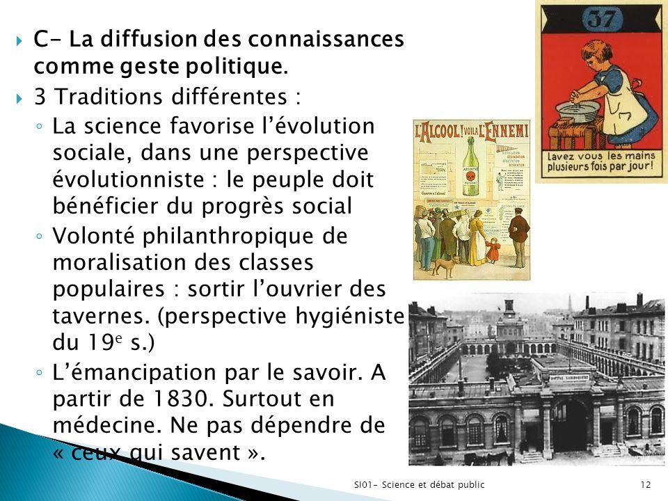  C- La diffusion des connaissances comme geste politique.  3 Traditions différentes : ◦ La science favorise l'évolution sociale, dans une perspectiv