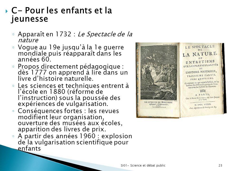  C- Pour les enfants et la jeunesse ◦ Apparaît en 1732 : Le Spectacle de la nature ◦ Vogue au 19e jusqu'à la 1e guerre mondiale puis réapparaît dans