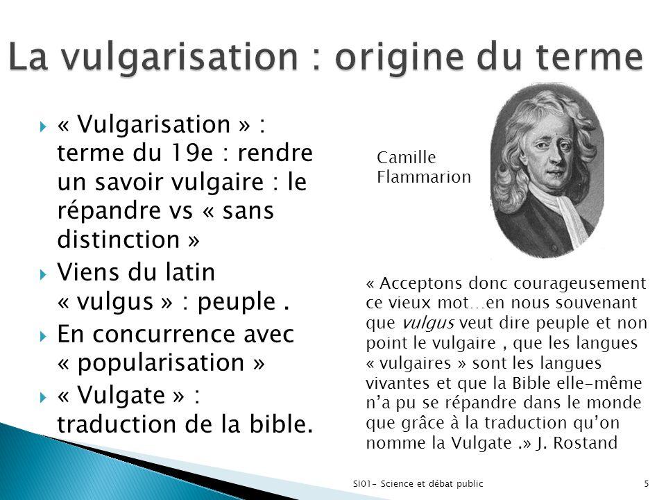  « Vulgarisation » : terme du 19e : rendre un savoir vulgaire : le répandre vs « sans distinction »  Viens du latin « vulgus » : peuple.  En concur
