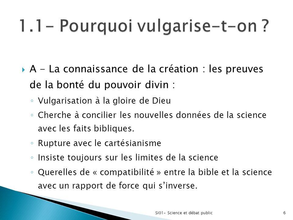 A - La connaissance de la création : les preuves de la bonté du pouvoir divin : ◦ Vulgarisation à la gloire de Dieu ◦ Cherche à concilier les nouvel