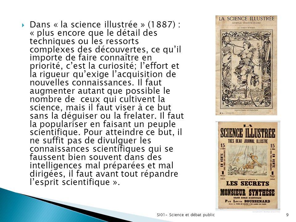 9  Dans « la science illustrée » (1887) : « plus encore que le détail des techniques ou les ressorts complexes des découvertes, ce qu'il importe de f