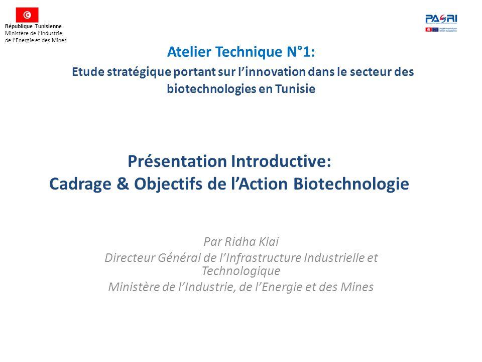 Atelier Technique N°1: Etude stratégique portant sur l'innovation dans le secteur des biotechnologies en Tunisie Par Ridha Klai Directeur Général de l