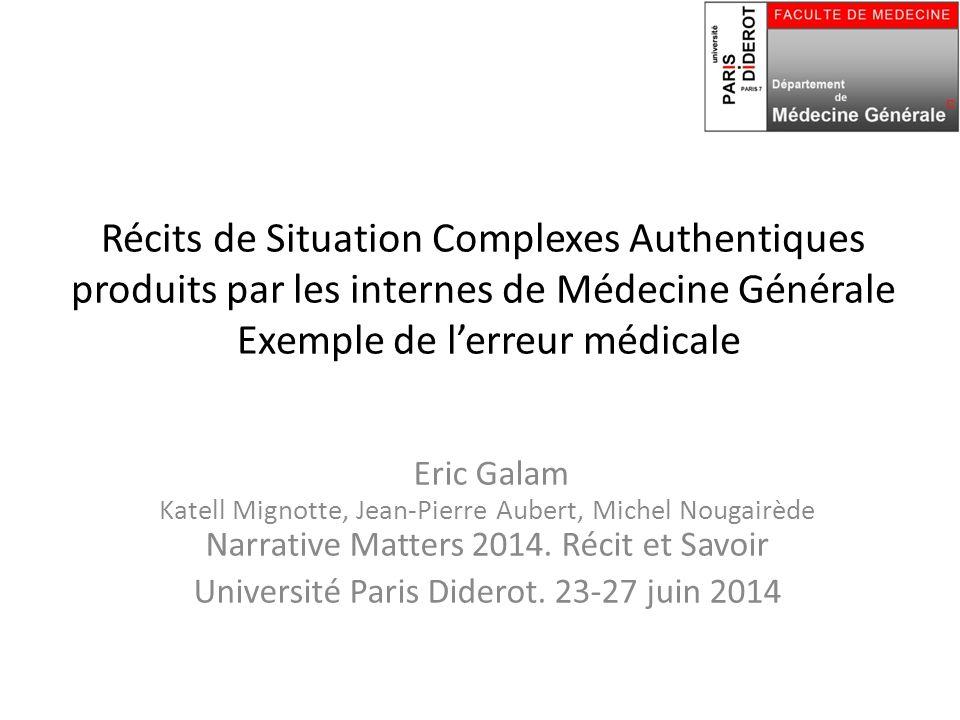 Récits de Situation Complexes Authentiques produits par les internes de Médecine Générale Exemple de l'erreur médicale Eric Galam Katell Mignotte, Jea