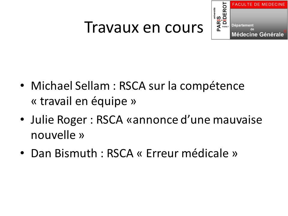 Travaux en cours Michael Sellam : RSCA sur la compétence « travail en équipe » Julie Roger : RSCA «annonce d'une mauvaise nouvelle » Dan Bismuth : RSCA « Erreur médicale »