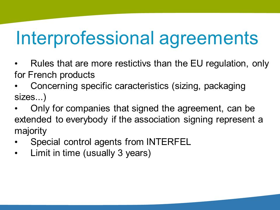 Interprofessional agreements Rules that are more restictivs than the EU regulation, only for French products Concerning specific caracteristics (sizin