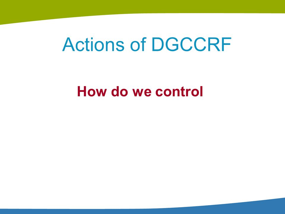Actions of DGCCRF How do we control