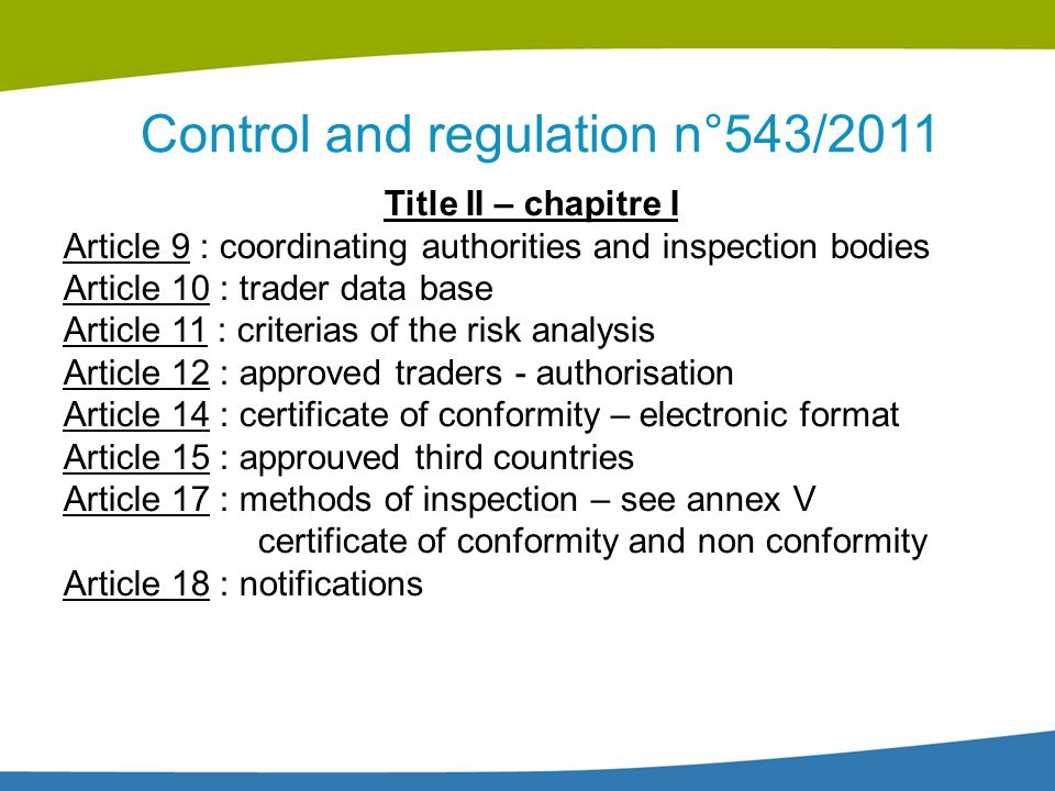 Control and regulation n°543/2011 Title II – chapitre I Article 9 : coordinating authorities and inspection bodies Article 10 : trader data base Artic