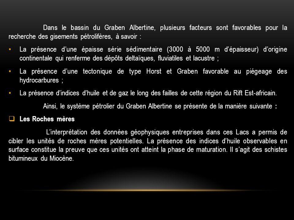 Dans le bassin du Graben Albertine, plusieurs facteurs sont favorables pour la recherche des gisements pétrolifères, à savoir : La présence d'une épai
