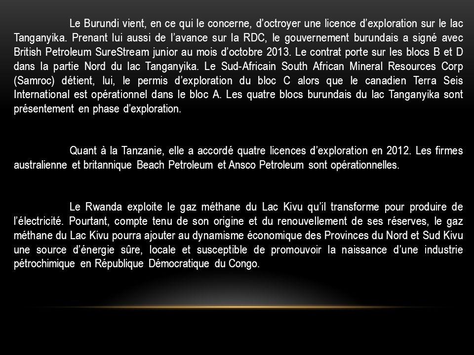 Le Burundi vient, en ce qui le concerne, d'octroyer une licence d'exploration sur le lac Tanganyika. Prenant lui aussi de l'avance sur la RDC, le gouv