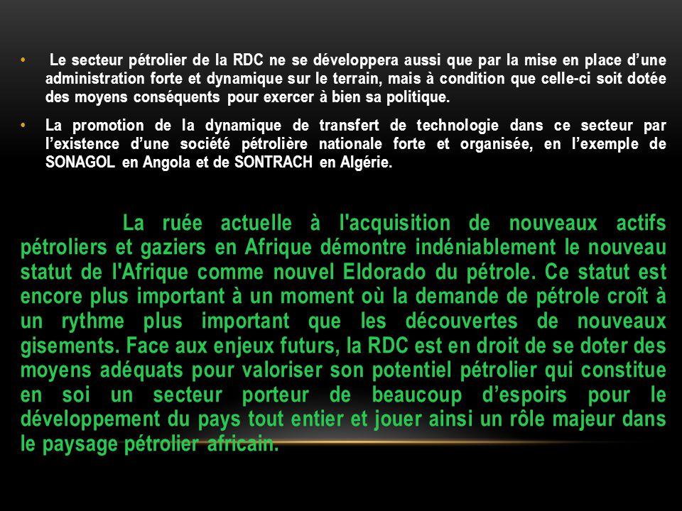Le secteur pétrolier de la RDC ne se développera aussi que par la mise en place d'une administration forte et dynamique sur le terrain, mais à conditi
