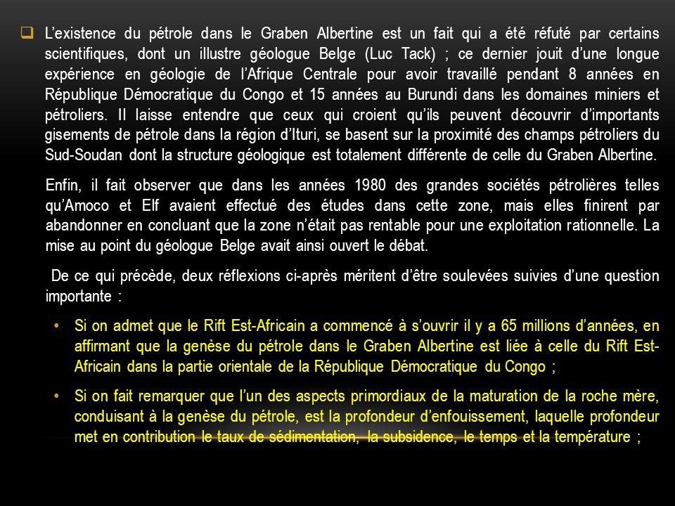  L'existence du pétrole dans le Graben Albertine est un fait qui a été réfuté par certains scientifiques, dont un illustre géologue Belge (Luc Tack)