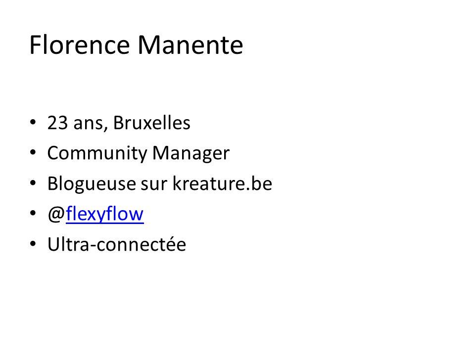 Florence Manente 23 ans, Bruxelles Community Manager Blogueuse sur kreature.be @flexyflowflexyflow Ultra-connectée