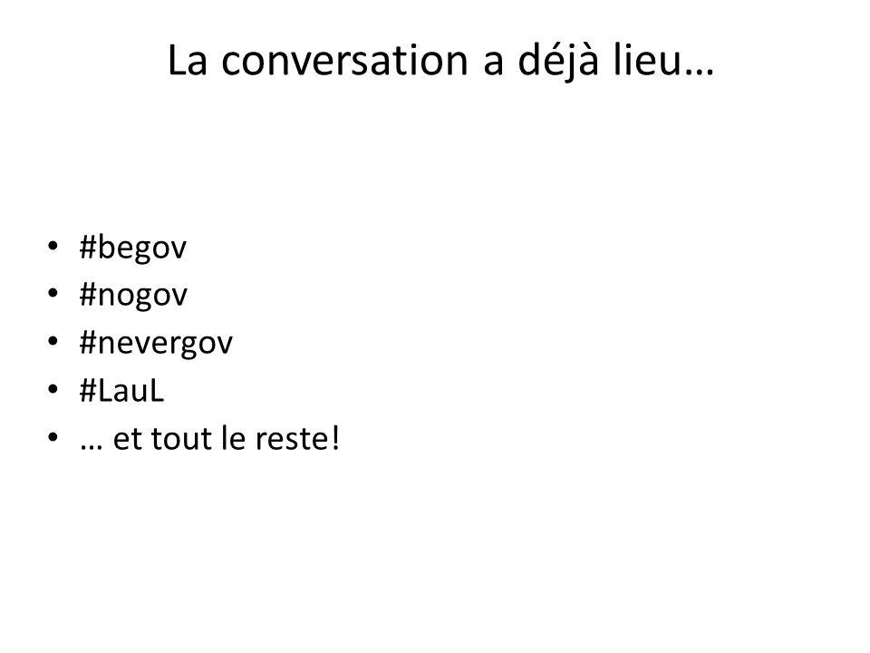 #begov #nogov #nevergov #LauL … et tout le reste! La conversation a déjà lieu…