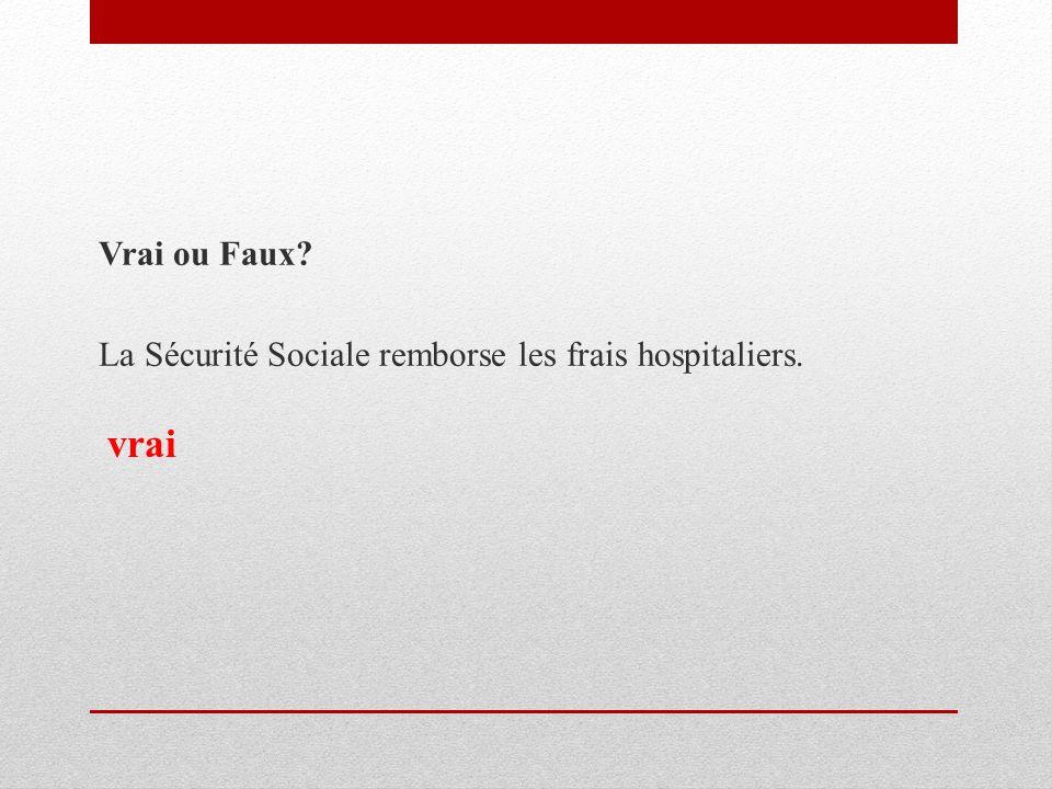 Vrai ou Faux La Sécurité Sociale remborse les frais hospitaliers. vrai