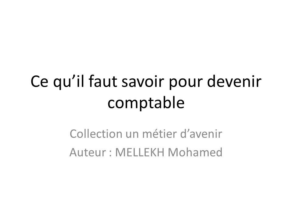Ce qu'il faut savoir pour devenir comptable Collection un métier d'avenir Auteur : MELLEKH Mohamed