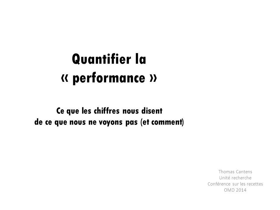 Quantifier la « performance » Ce que les chiffres nous disent de ce que nous ne voyons pas (et comment) Thomas Cantens Unité recherche Conférence sur