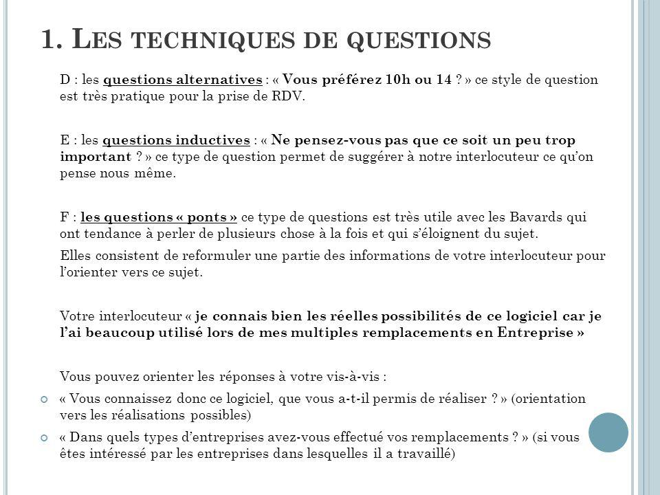D : les questions alternatives : « Vous préférez 10h ou 14 ? » ce style de question est très pratique pour la prise de RDV. E : les questions inductiv