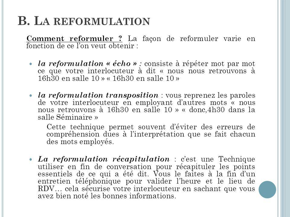 B. L A REFORMULATION Comment reformuler ? La façon de reformuler varie en fonction de ce l'on veut obtenir : la reformulation « écho » : consiste à ré
